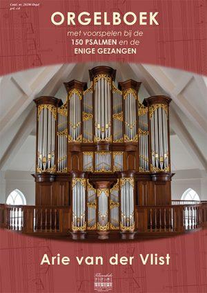 Arie van der Vlist | Orgelboek met Voorspelen bij de 150 Psalmen en Enige Gezangen - klavar