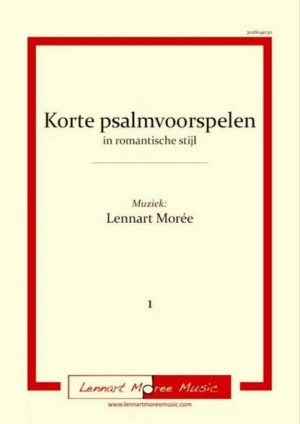 Lennart Moree | Korte psalmvoorspelen in romantische stijl (deel 1) - noten