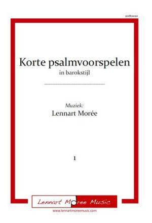 Lennart Moree | Korte psalmvoorspelen in barokstijl (deel 1) - noten