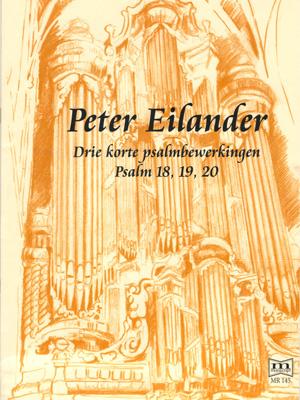 Peter Eilander   Drie korte psalmbewerkingen Psalm 18, 19, 20 - noten