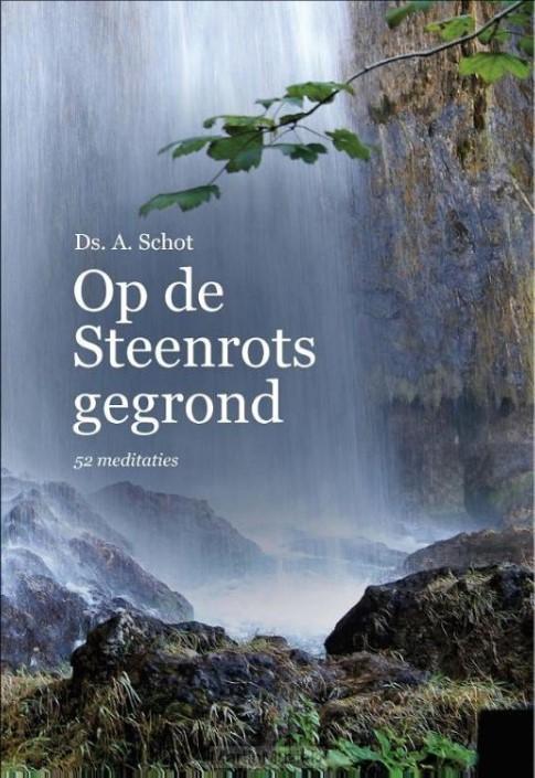 Ds. A. Schot | Op de Steenrots gegrond (52 meditaties)