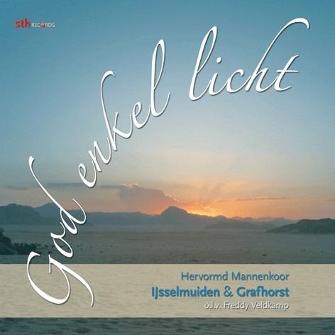 God enkel licht | Hervormd Mannenkoor IJsselmuiden / Grafhorst