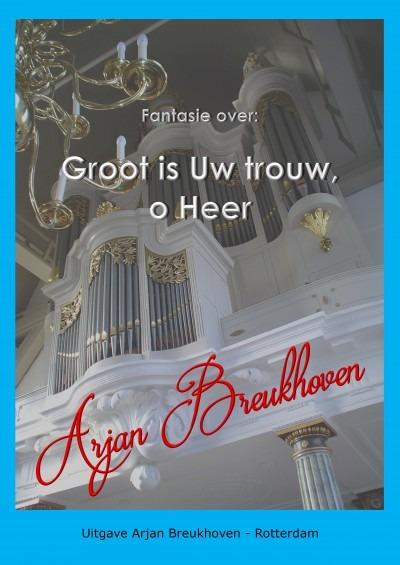 Arjan Breukhoven | Fantasie over Groot is Uw trouw, o Heer