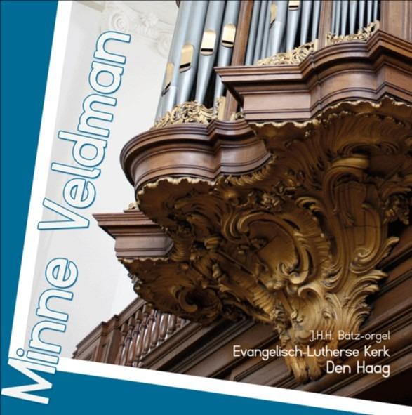 Minne Veldman | J.H.H. Bätz-orgel Evangelisch-Lutherse Kerk Den Haag
